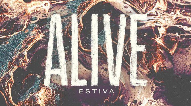 Estiva – Alive