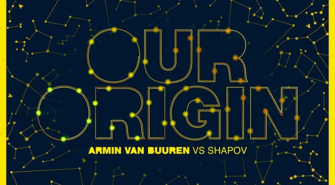ARMIN VAN BUUREN AND SHAPOV GO BACK TO WHERE IT ALL BEGAN WITH 'OUR ORIGIN'