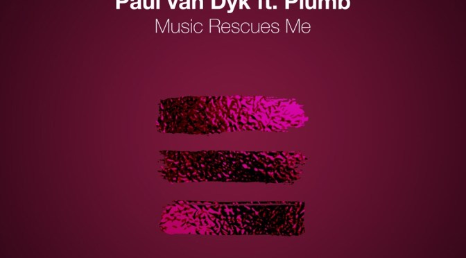 PAUL VAN DYK FT. PLUMB –  MUSIC RESCUES ME