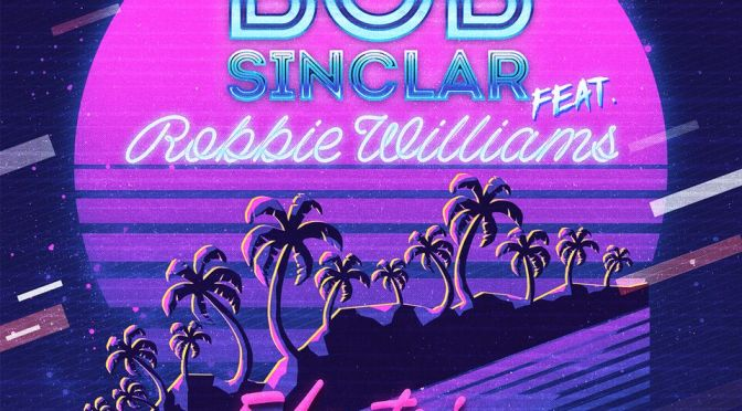 BOB SINCLAR AND POP ICON ROBBIE WILLIAMS TURN CHANCE MEETING INTO BRAND-NEW SINGLE: 'ELECTRICO ROMANTICO'