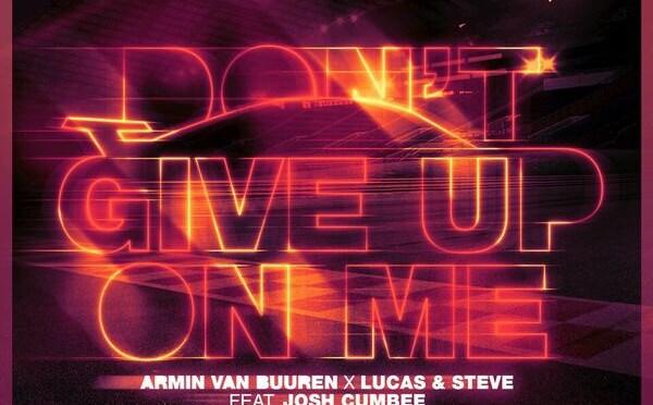 Armin van Buuren x Lucas & Steve feat. Josh Cumbee – Don't Give Up On Me (Club Mix / Trance Mix)