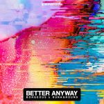 BORGEOUS AND RUNAGROUND STEAL THE SHOW WITH EMPOWERING BREAK-UP SONG: 'BETTER ANYWAY'
