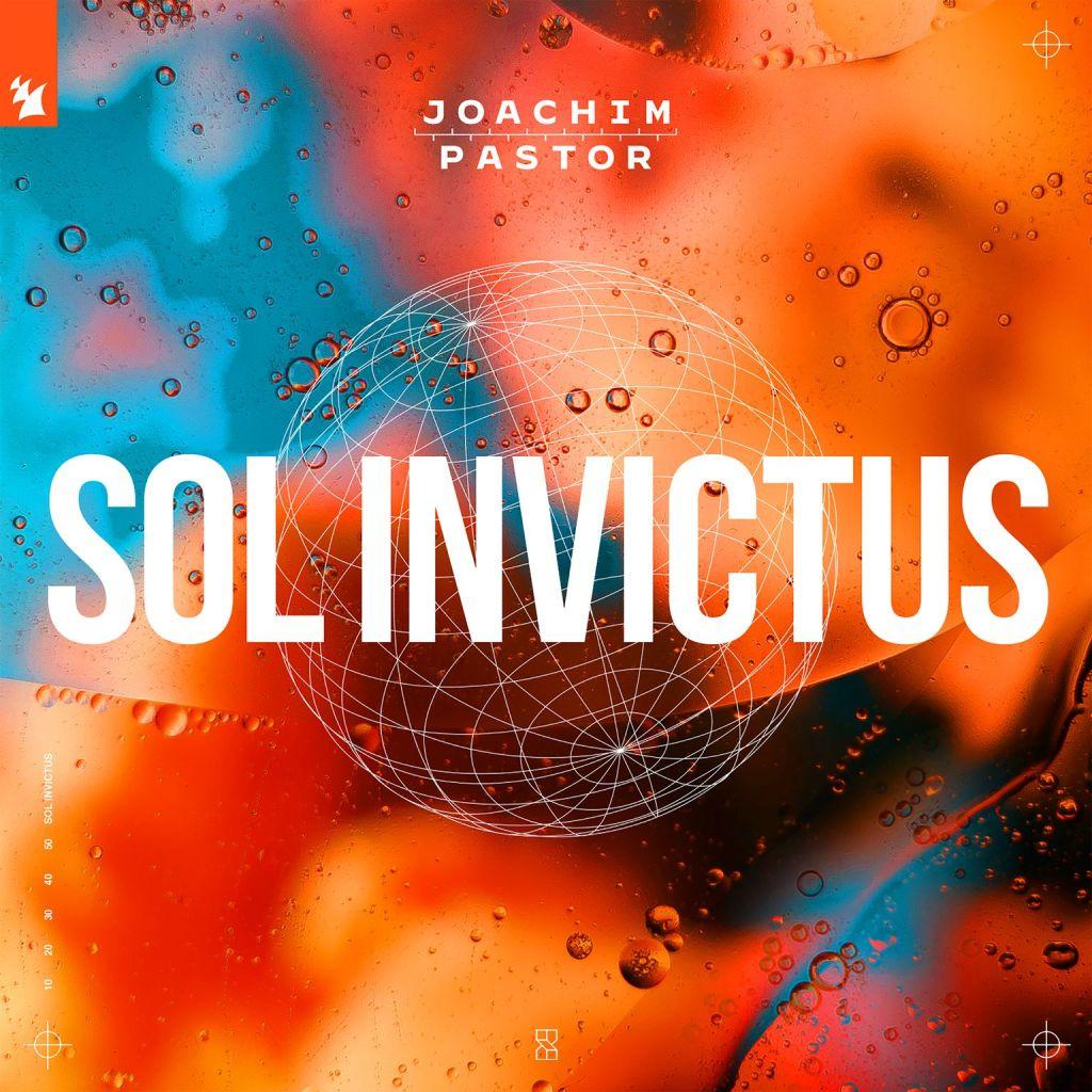 JOACHIM PASTOR DROPS FIRST SINGLE ON ARMADA MUSIC: 'SOL INVICTUS ...