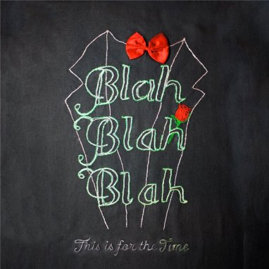 Blahblahblah | This If For The Time
