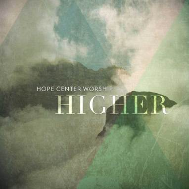 Hope Center Worship | Higher