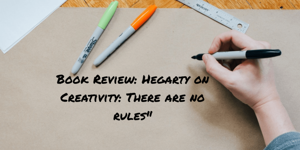 """Book Review: """"Hegarty on Creativity: There are no Rules"""" by John Hegarty"""