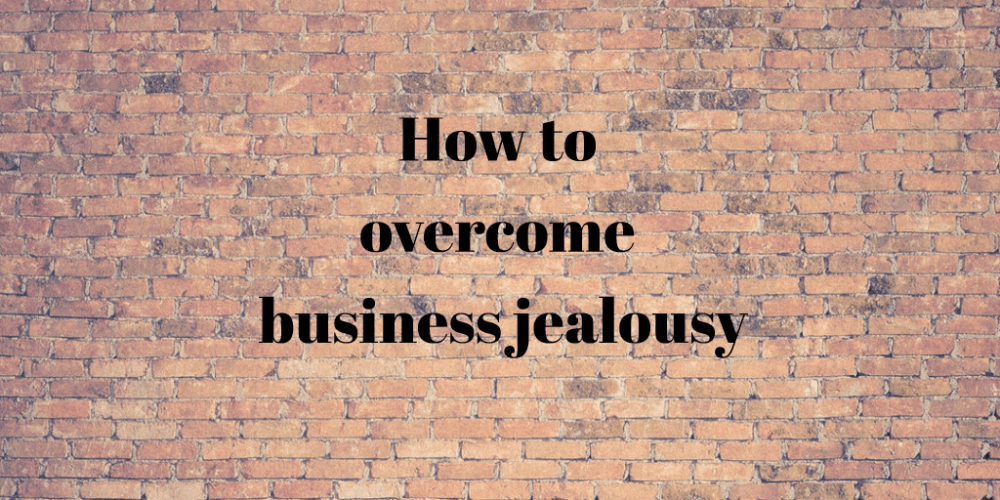 How to overcome business jealousy.