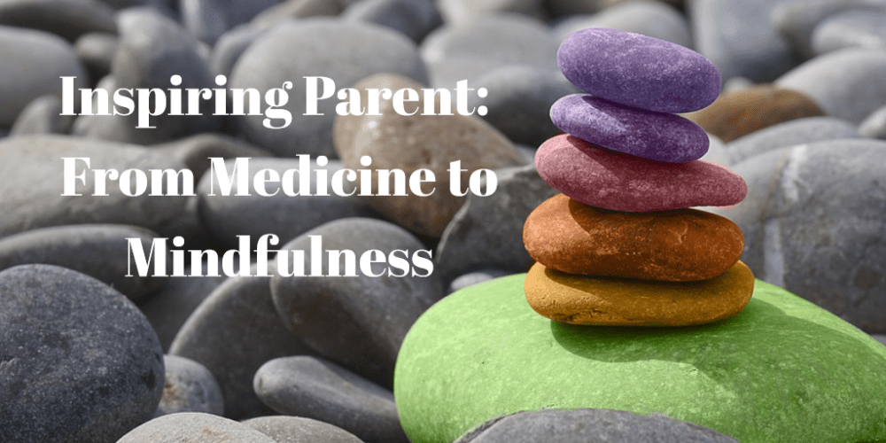 Inspiring Parent: From Medicine to Mindfulness