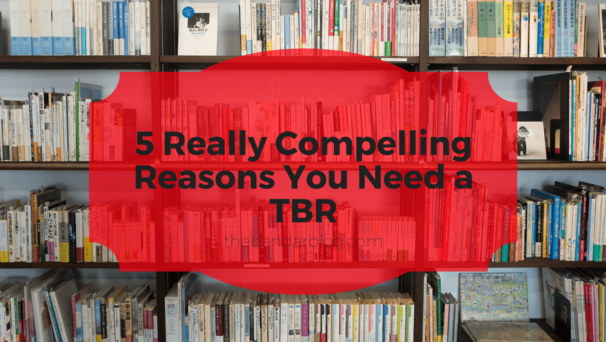 5 Really Compelling Reasons You Need a TBR