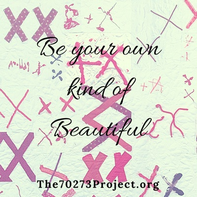 text: Be your own kind of Beautiful. the70273project.org