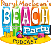 Daryl MacLeans Beach Party Podcast