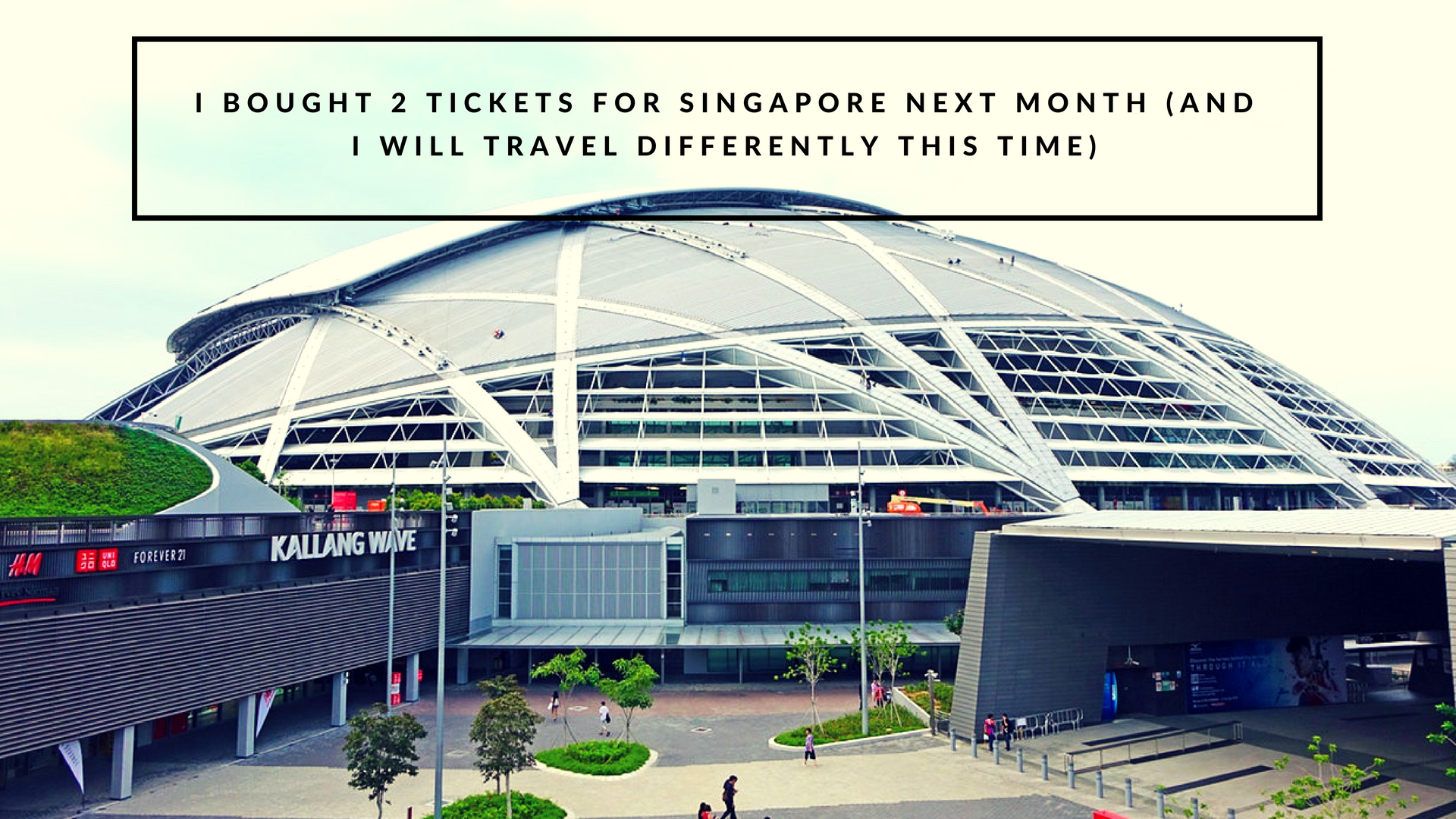 I Bought 2 Tickets For Singapore Next Month (And I Will Travel Differently This Time)