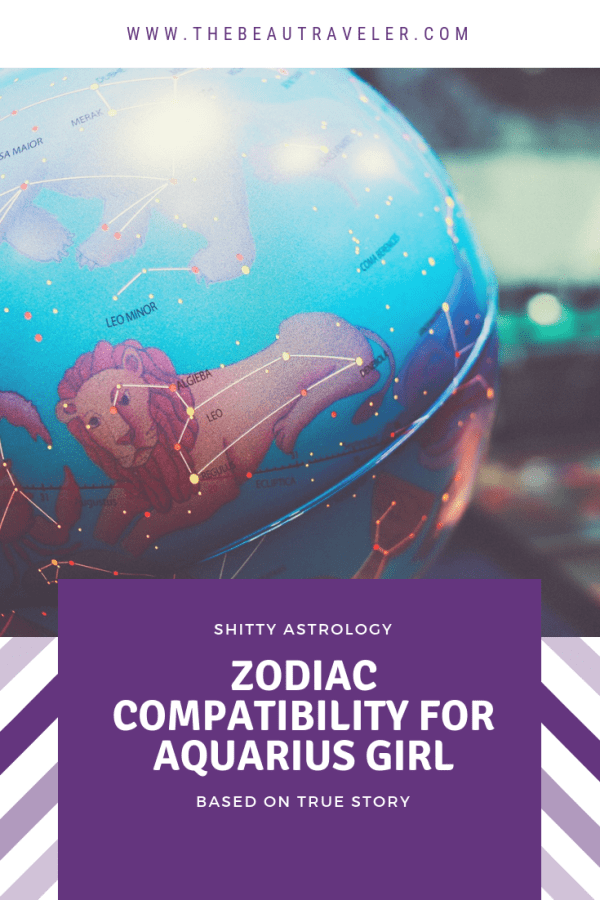 Shitty Astrology: Zodiac Compatibility for Aquarius Girl (Based on True Story) - The BeauTraveler