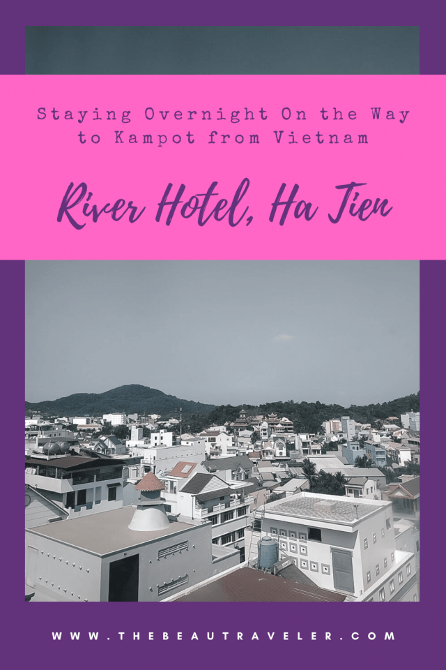 Review: River Hotel Ha Tien, Staying Overnight on the Way to Kampot from Vietnam - The BeauTraveler
