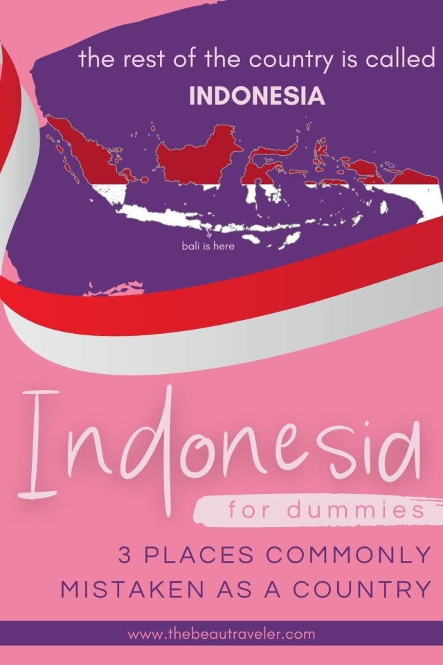 Indonesia for Dummies: 3 Places Commonly Mistaken as a Country - The BeauTraveler
