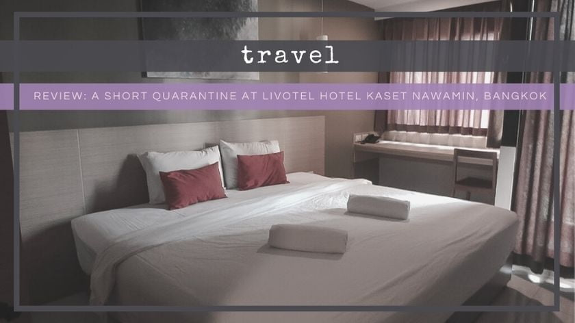 Review: A Short Quarantine at Livotel Hotel Kaset Nawamin, Bangkok