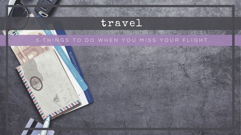 5 things to do when you miss your flight