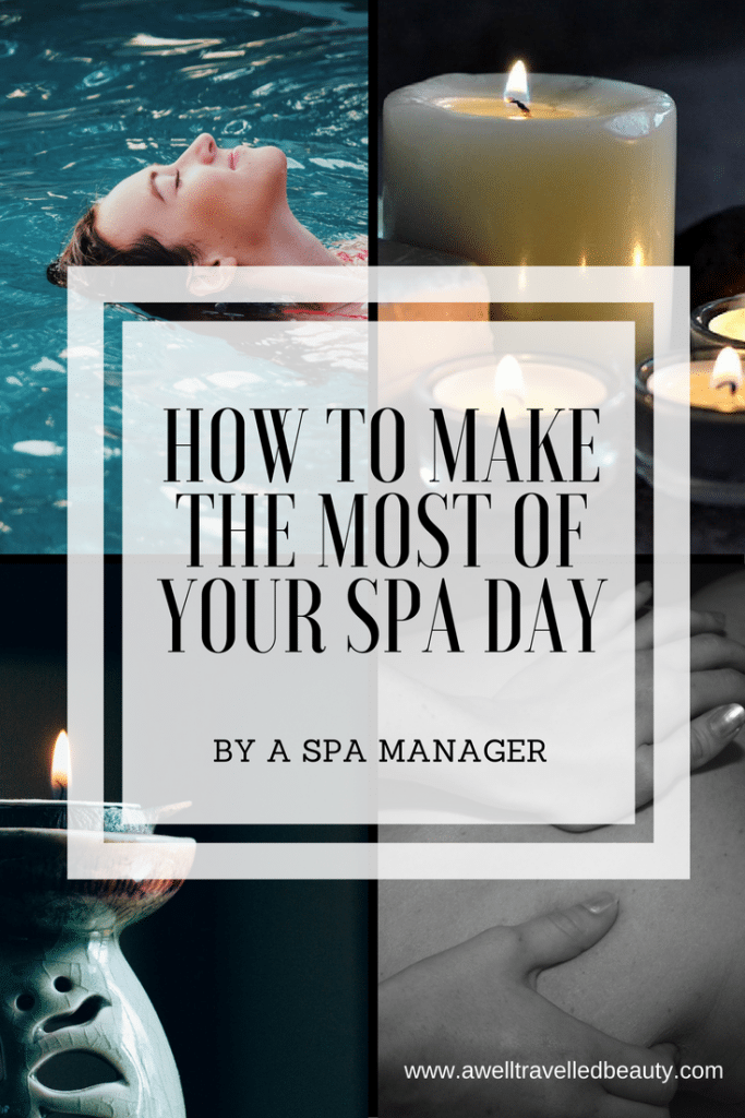 How to make the most of your spa day. 10 tips from a spa manager. www.awelltravelledbeauty.com