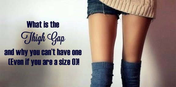 What's a thigh gap and why you can't have it!