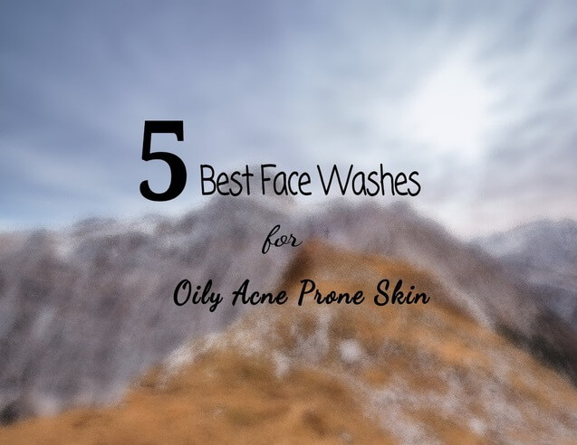 5 Best Face Washes for Oily Acne Prone Skin in India