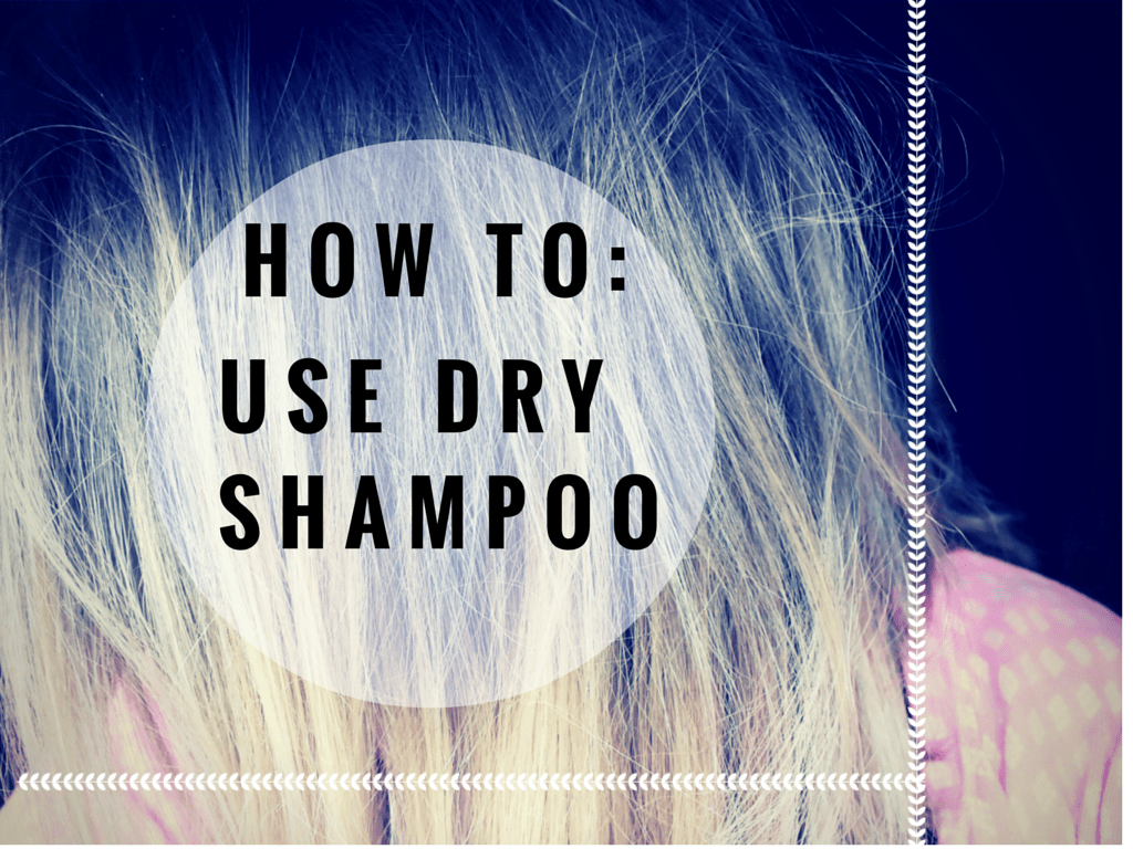 How To: Use Dry Shampoo