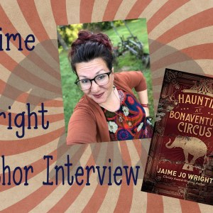 The Haunting at Bonaventure Circus – Author Interview with Jaime Jo Wright