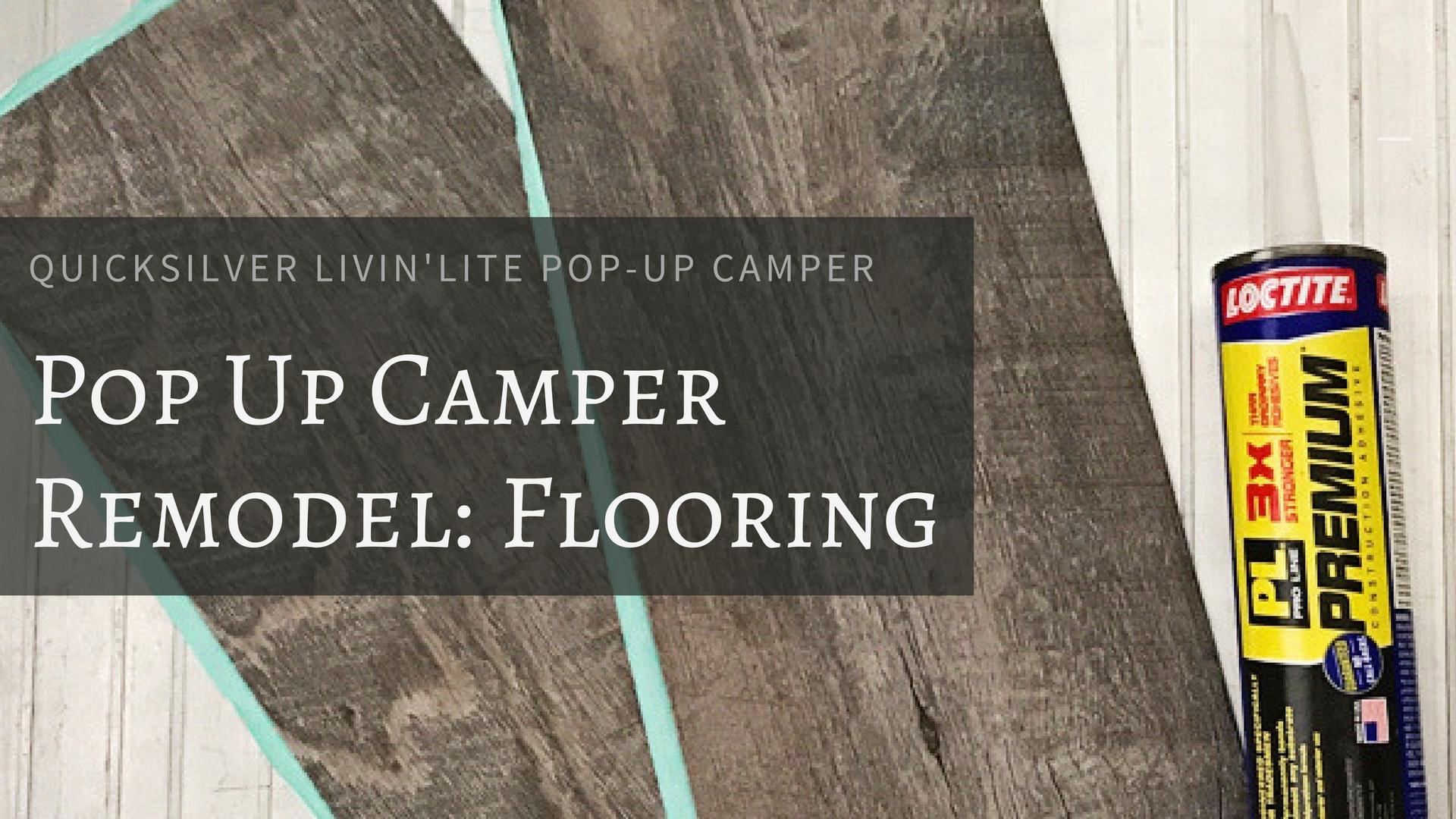 Quicksilver Livin Lite Pop Up Camper Remodel Flooring The