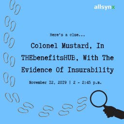 Here's A Clue! Colonel Mustard, In THEbenefitsHUB, With The Evidence Of Insurability!