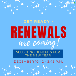 Renewals Are Coming! Selecting Benefits For The New Year