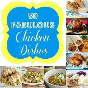 50 Fabulous Chicken Dishes Round Up