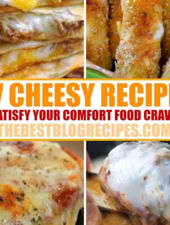 27 Cheesy Recipes that will satisfy your comfort food craving!