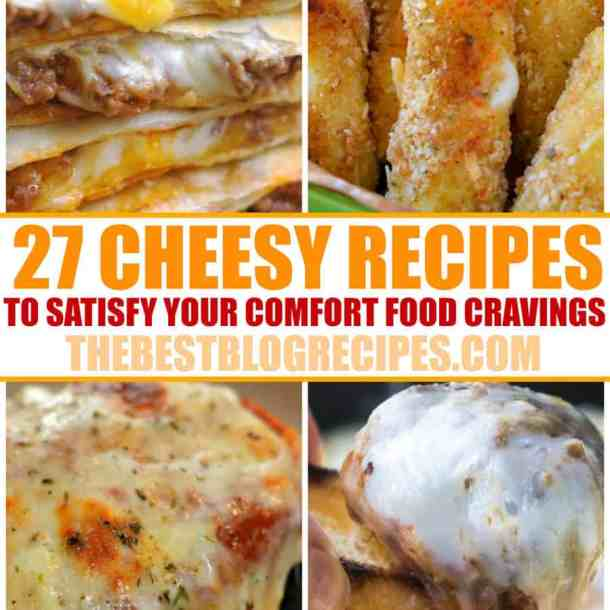 27 Cheesy Recipes to Satisfy Your Comfort Food Cravings