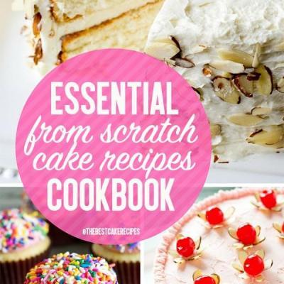 Essential Cake Recipes From Scratch Cookbook