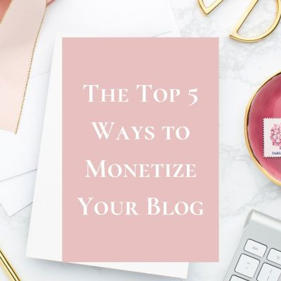 The Top 5 Ways to Monetize Your Blog