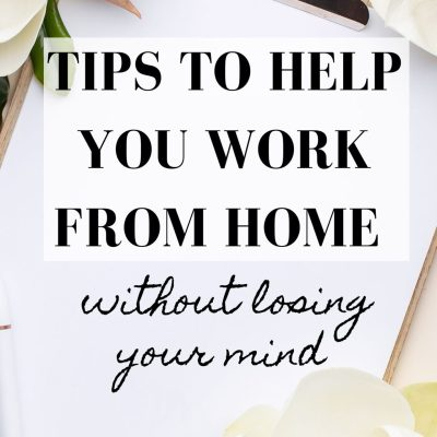 Tips to Help You Work From Home (without losing your mind)