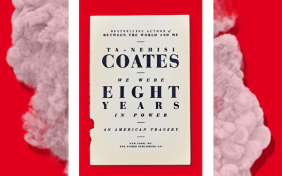Book Review: We Were Eight Years in Power: An American Tragedy by Ta-Nehisi Coates