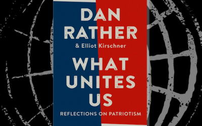 Book Review: What Unites Us: Reflections on Patriotism by Dan Rather & Elliot Kirschner