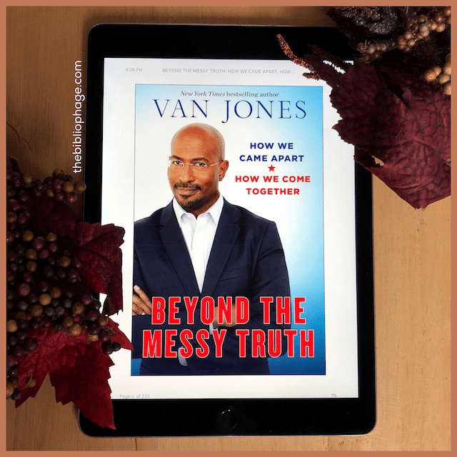 Book Review: Beyond the Messy Truth: How We Came Part, How We Come Together by Van Jones