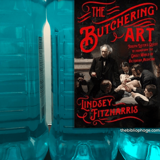 The Butchering Art: Joseph Lister Quest to Transform the Grisly World of Victorian Medicine by Lindsey Fitzharris