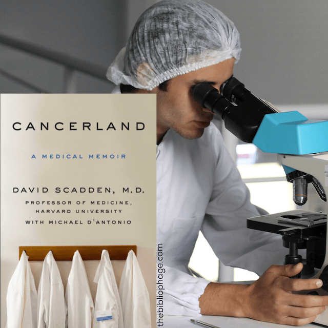 Book Review: Cancerland: A Medical Memoir by David Scadden, M.D.