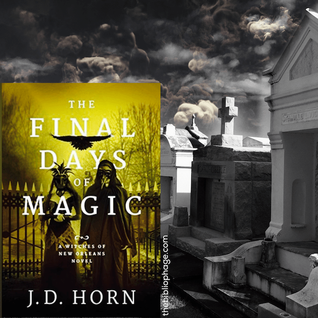 The Final Days of Magic by J. D. Horn (New Orleans Witches #3)