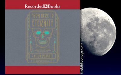 Book Review: From Here to Eternity: Traveling the World to Find the Good Death by Caitlin Doughty