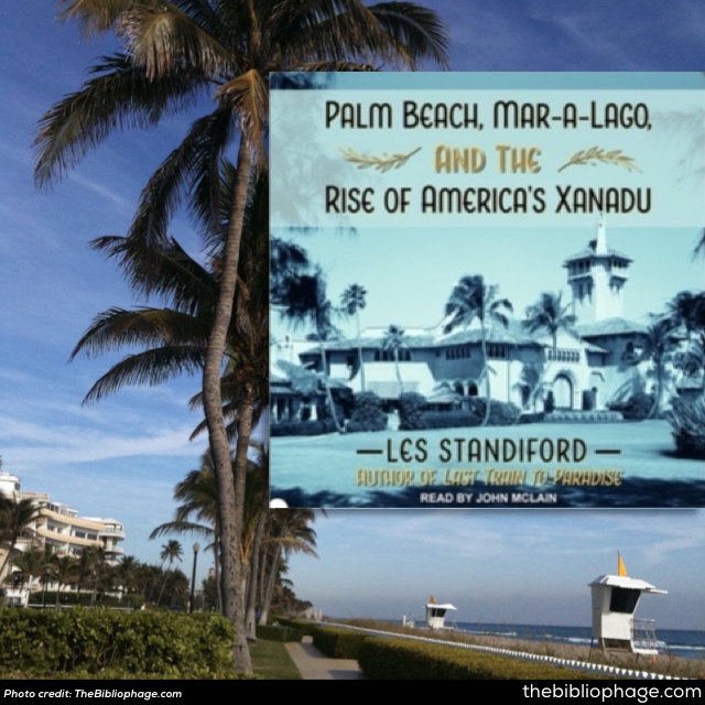 Les Standiford: Palm Beach, Mar-a-Lago and the Rise of America's Xanadu