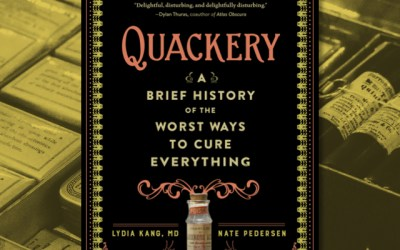 Quackery: A Brief History of the Worst Ways to Cure Everything by Lydia Kang, MD and Nate Pedersen (Book Review)