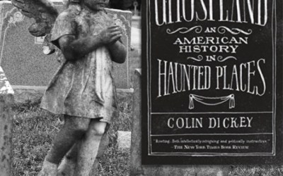 Colin Dickey—Ghostland: An American History in Haunted Places (Book Review)
