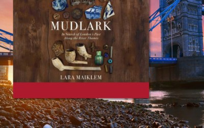 Mudlark by Lara Maiklem — Visit London Throughout the Ages (Book Review)