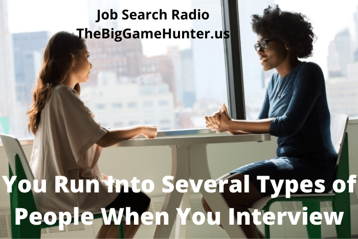 You Run Into Several Types of People When You Interview