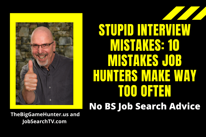 Stupid Interview Mistakes: 10 Mistakes Job Hunters Make WAY Too Often