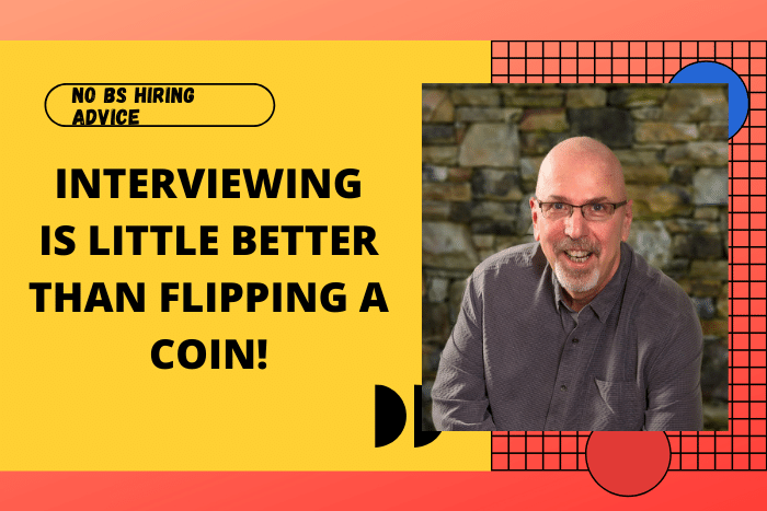 Interviewing Is Little Better Than Flipping A Coin
