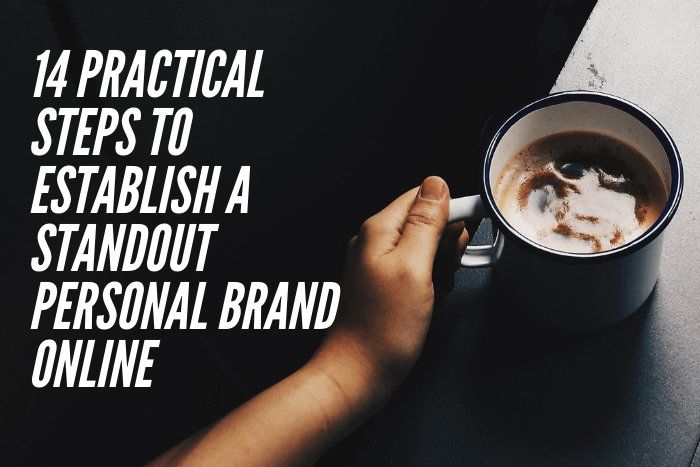 14 Practical Steps To Establish A Standout Personal Brand Online